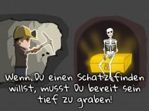 """Bergarbeiter hackt sich einen Tunnel. Ein Stück weiter ist eine Höhle mit Skelett auf einer goldenen Truhe. Aufschrift der Grafik: """"Wenn Du einen Schatz finden willst, musst Du bereit sein tief zu graben!"""""""
